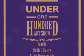 10 UNDER 100 SHOW:  3rd Annual Holiday Art Show opens December 4th at Studio B in Cumberland